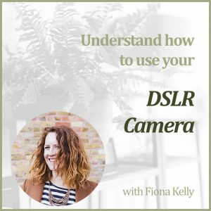 Understand How to Use Your DSLR Camera Power Hour with Fiona Kelly at The Decorcafe